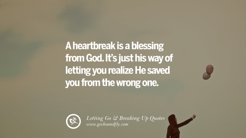 A heartbreak is a blessing from God. It's just his way of letting you realize he saved you from the wrong one. Quotes About Moving Forward From A Bad Relationship facebook instagram twitter tumblr pinterest best
