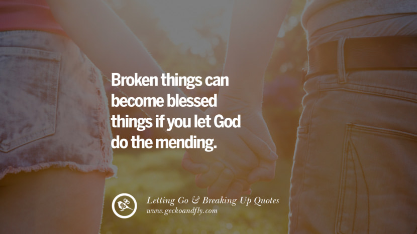 Broken things can become blessed things if you let God do the mending. Quotes About Moving Forward From A Bad Relationship facebook instagram twitter tumblr pinterest best