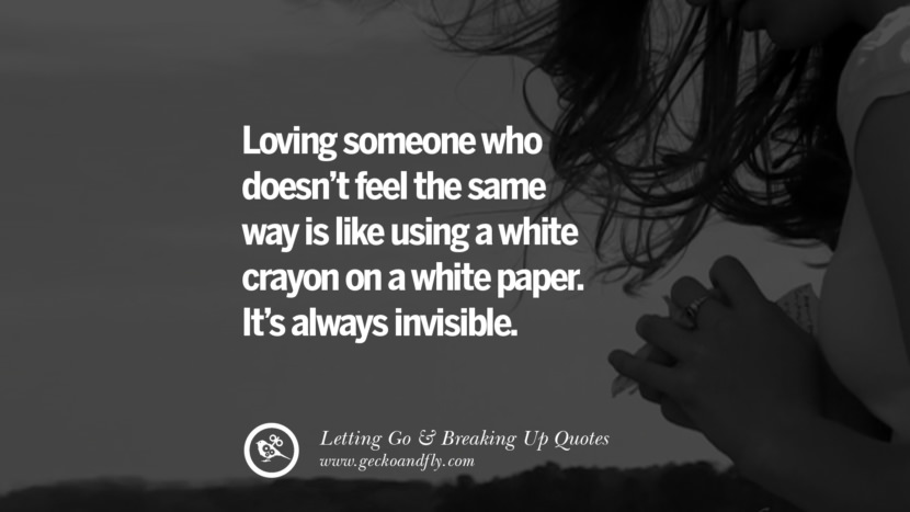 Loving someone who doesn't feel the same way is like using a white crayon on a white paper. It's always invisible. Quotes About Moving Forward From A Bad Relationship facebook instagram twitter tumblr pinterest best
