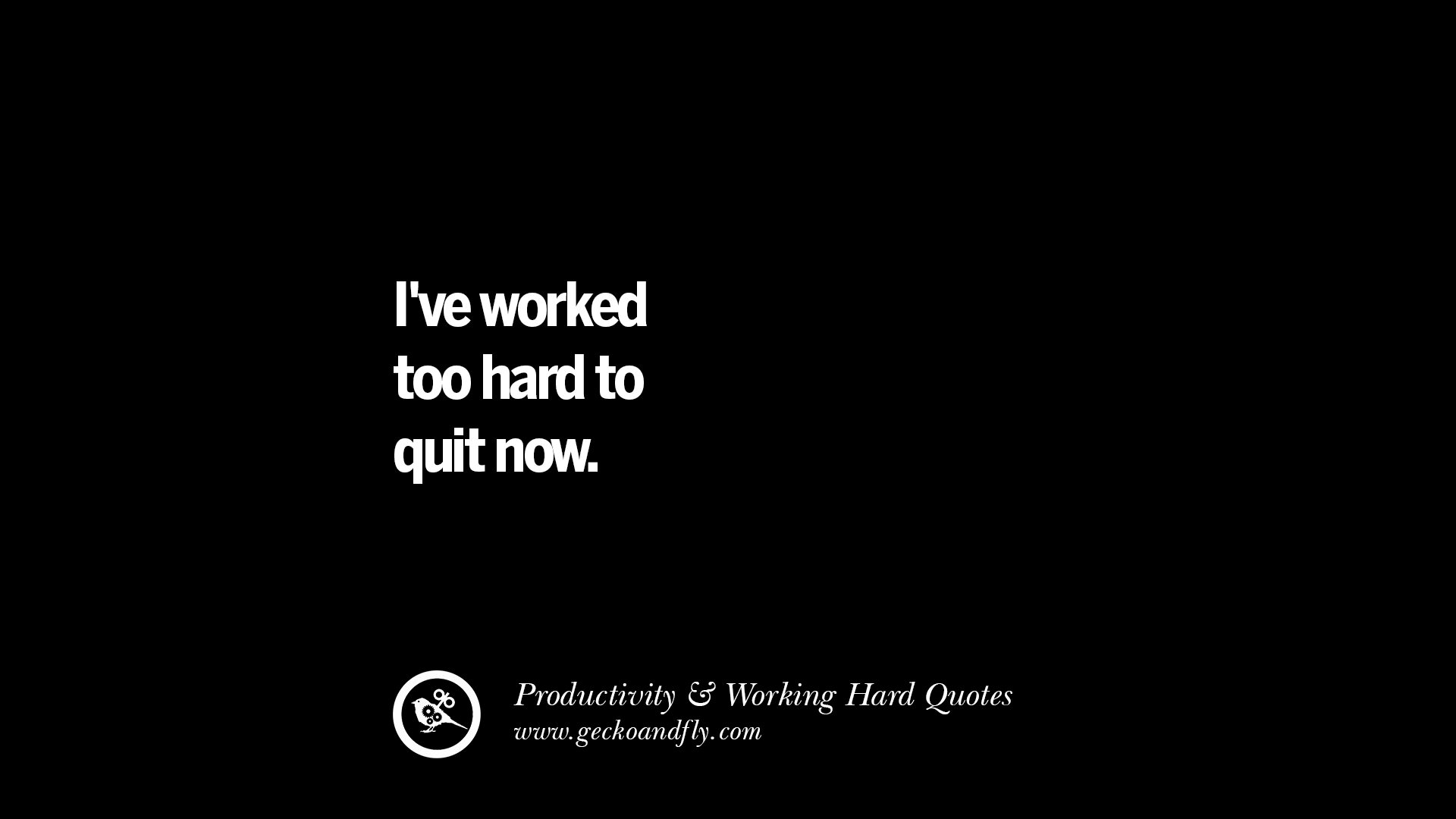 Work Hard Quotes 30 Uplifting Quotes On Increasing Productivity And Working Hard