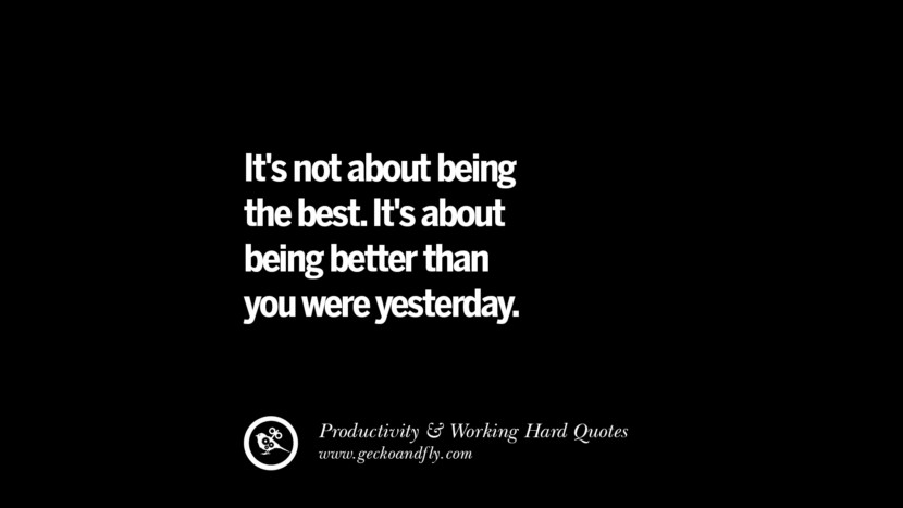 It's not about being the best. It's about being better than you were yesterday. Inspiring Quotes On Productivity And Working Hard To Achieve Success facebook instagram twitter tumblr pinterest poster wallpaper download