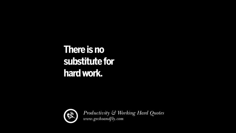 There is no substitute for hard work. Inspiring Quotes On Productivity And Working Hard To Achieve Success facebook instagram twitter tumblr pinterest poster wallpaper download
