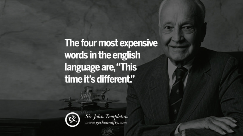 The four most expensive words in the english language are, This time it's different. - Sir John Templeton Inspiring Stock Market Investment Quotes by Successful Investors