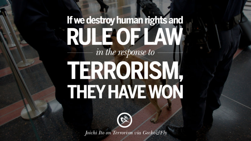 If we destroy human rights and rule of law in the response to terrorism, they have won. - Joichi Ito