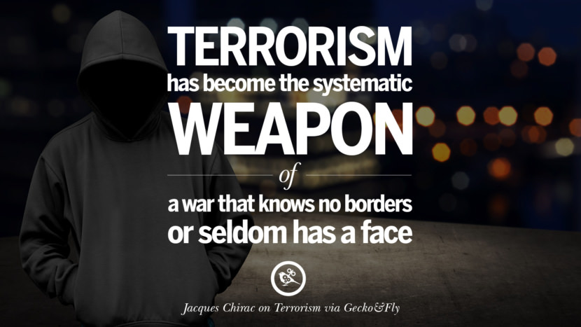 Terrorism has become the systematic weapon of a war that knows no borders or seldom has a face. - Jacques Chirac Inspiring Quotes Against Terrorist and Religious Terrorism