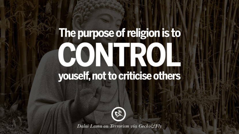 The purpose of religion is to control yourself, not to criticise others. - Dalai Lama