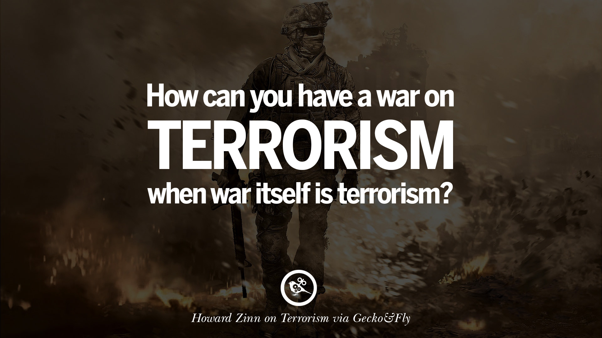 inspiring quotes against terrorist and religious terrorism how can you have a war on terrorism when war itself is terrorism howard zinn