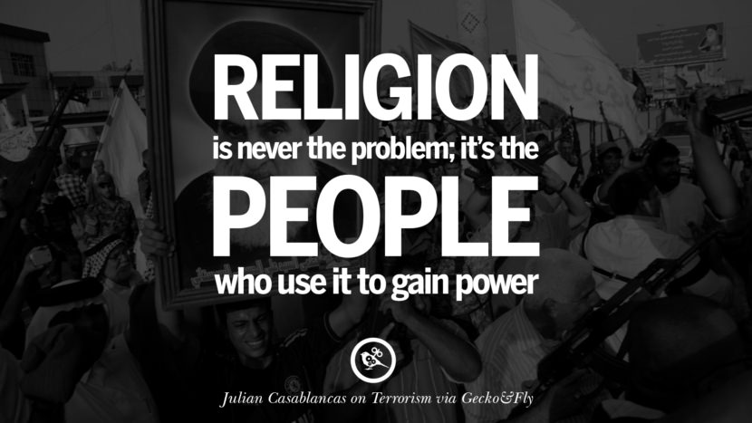Religion is never the problem; it's the people who use it to gain power. Julian Casablancas Inspiring Quotes Against Terrorist and Religious Terrorism