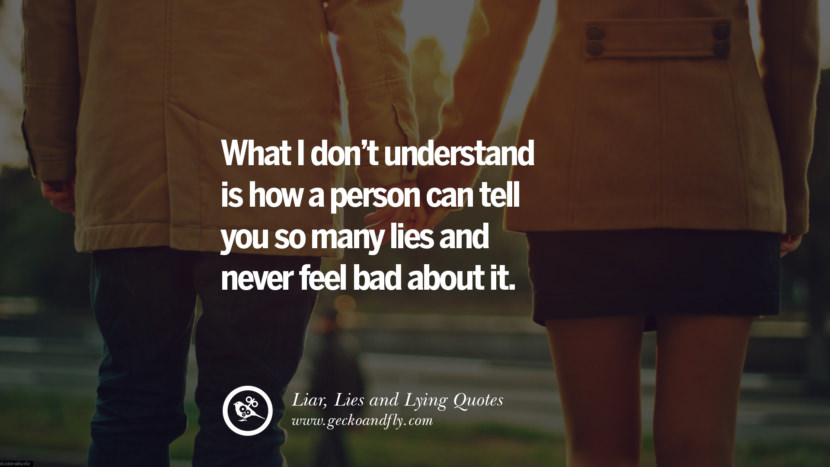 What I don't understand is how a person can tell you so many lies and never fell bad about it. Quotes About Liar, Lies and Lying Boyfriend In A Relationship Girlfriend catching facebook instagram twitter tumblr pinterest best