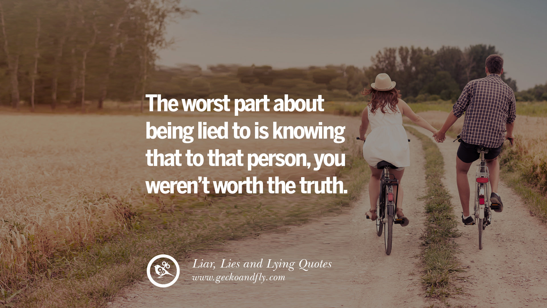 The Worst Part About Being Lied To Is Knowing That To That Person, You  Werenu0027t Worth The Truth.