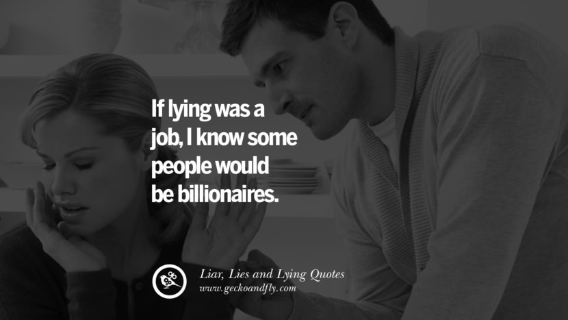 If lying was a job, I know some people would be billionaires. Quotes About Liar, Lies and Lying Boyfriend In A Relationship Girlfriend catching facebook instagram twitter tumblr pinterest best