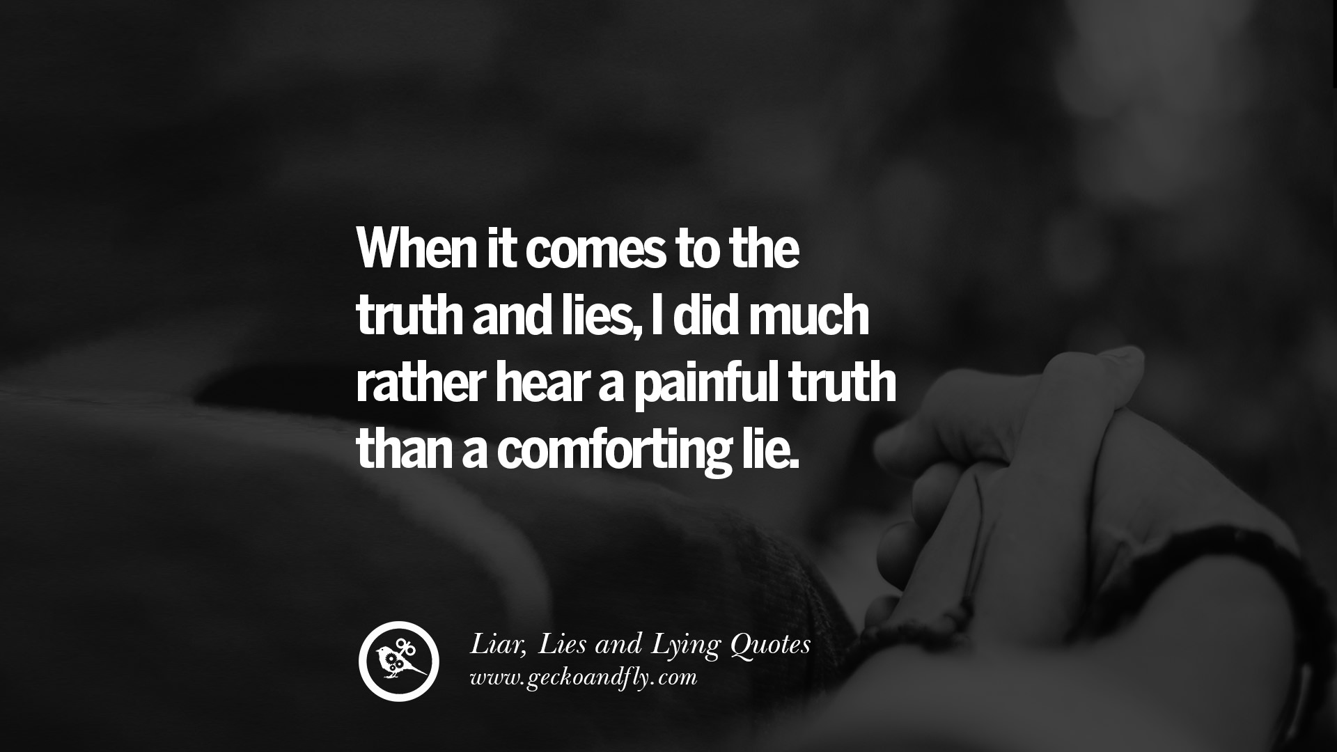 the truth about lies Man: [voice-over] the truth about lies is that each of us carries within us something we dare not say that needs to be spoken and we need to find the courage to speak it openly and we need to.