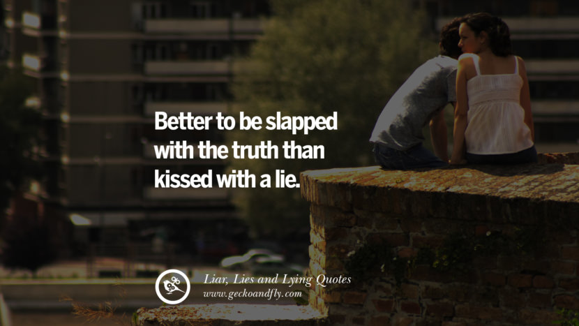 Better to be slapped with the truth than kissed with a lie. Quotes About Liar, Lies and Lying Boyfriend In A Relationship Girlfriend catching facebook instagram twitter tumblr pinterest best