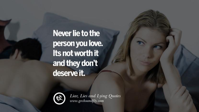 Never lie to the person you love. Its not worth it and they don't deserve it. Quotes About Liar, Lies and Lying Boyfriend In A Relationship Girlfriend catching facebook instagram twitter tumblr pinterest best