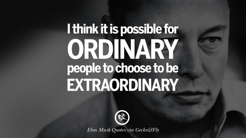 I think it is possible for ordinary people to choose to be extraordinary. Elon Musk Quotes on Business, The Future