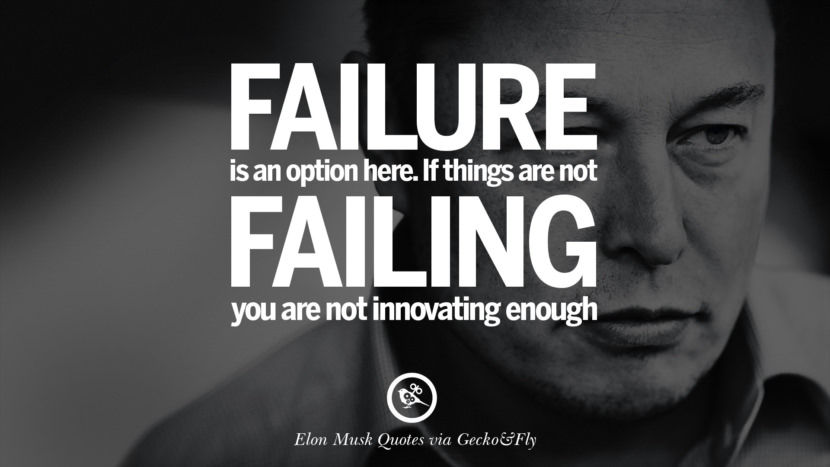 Failure is an option here. If things are not failing, you are not innovating enough. Elon Musk Quotes on Business, The Future