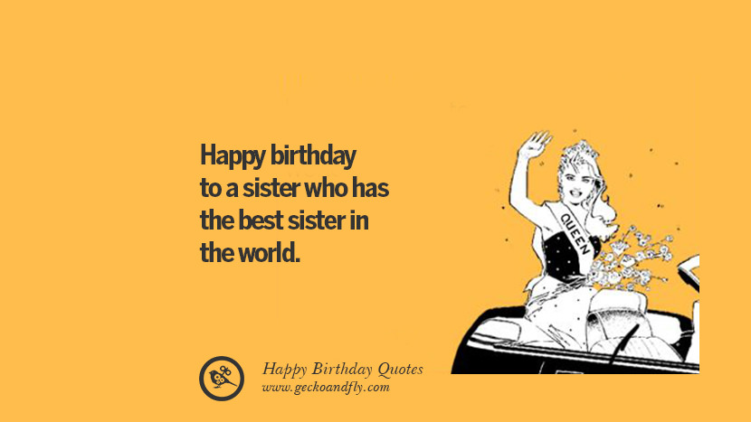 happy birthday to a sister who has the best sister in the world. Funny Birthday Quotes saying wishes for facebook twitter instagram pinterest and tumblr