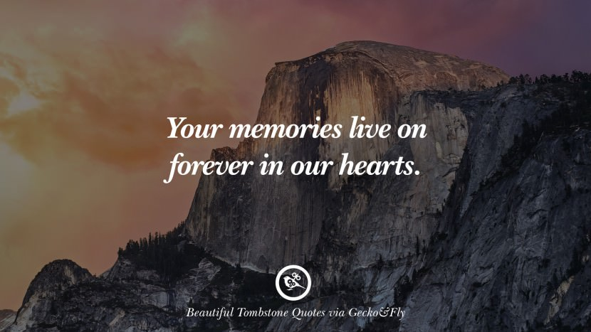 Your memories live on forever in our hearts. Beautiful Tombstone Quotes For Your Beloved Cat or Dog