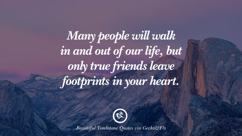 Many people will walk in and out of our life, but only true friends leave footprints in your heart. Beautiful Tombstone Quotes For Your Beloved Cat or Dog