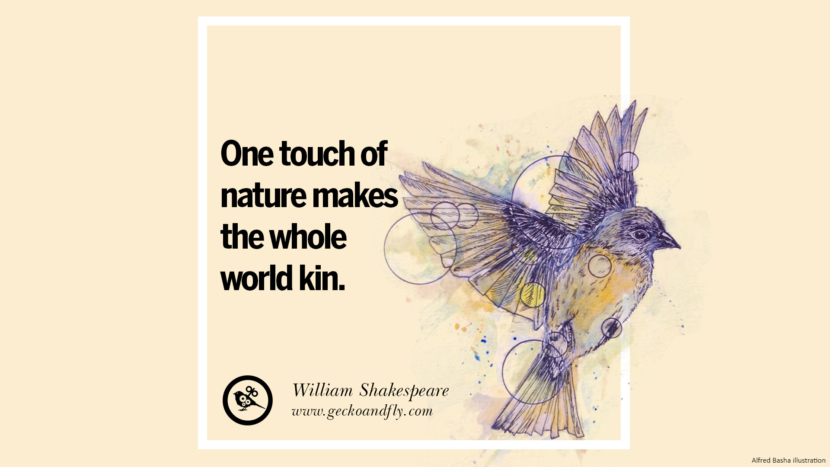 One touch of nature makes the whole world kin. - William Shakespeare Beautiful Quotes About Saving Mother Nature And Earth