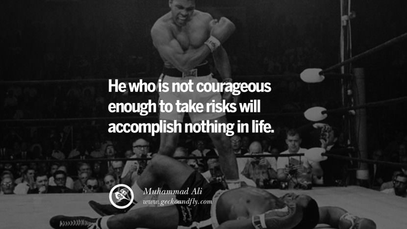 He who is not courageous enough to take risks will accomplish nothing in life. - Muhammad Ali Boxer Motivational Inspirational Quotes By Olympic Athletes On The Spirit Of Sportsmanship facebook twitter pinterest