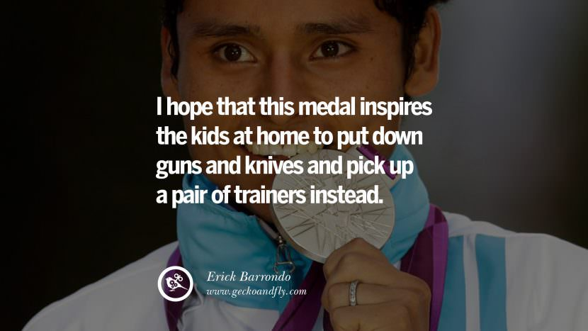 I hope that this medal inspires the kids at home to put down guns and knives and pick up a pair of trainers instead. - Erick Barrondo Racewalk Motivational Inspirational Quotes By Olympic Athletes On The Spirit Of Sportsmanship facebook twitter pinterest
