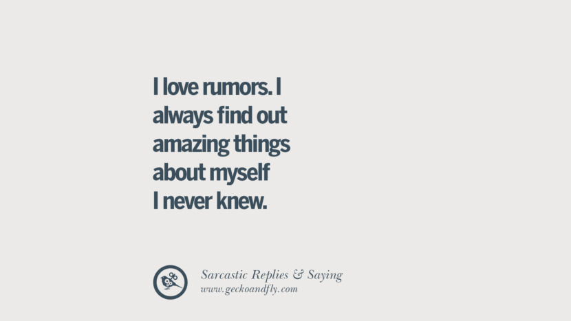 I love rumors. I always find out amazing things about myself I never knew. Funny Non-Swearing Insults And Sarcastic Quotes for fake friends, ex bf, ex gf, boyfriend, girlfriend, enemies and haters facebook twitter pinterest