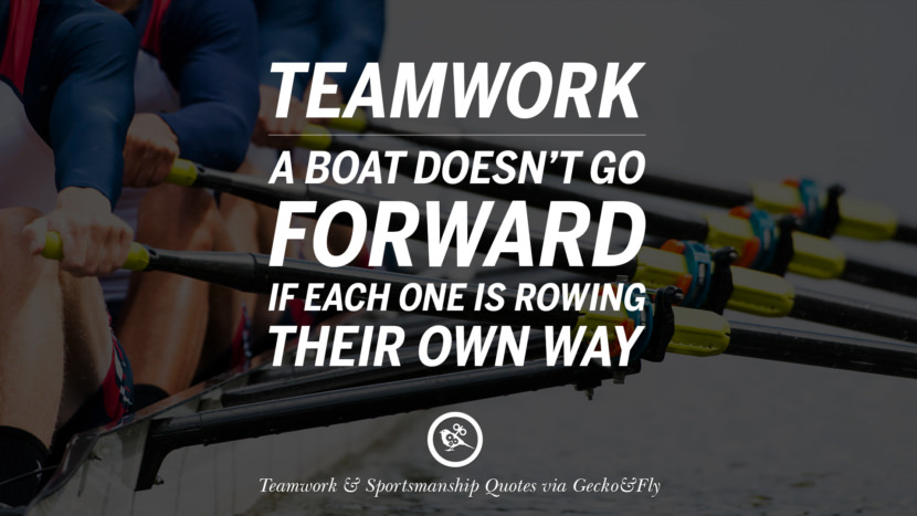 Teamwork - A boat doesn't go forward if each one is rowing their own way. Quotes Sportsmanship Teamwork Sports Soccer Fifa Football Cricket NBA Basketball Hockey Tennis Volleyball Table Tennis Baseball Rugby American Football Golf facebook twitter pinterest team work sports saying live online olympics games teamwork quotes inspirational motivational