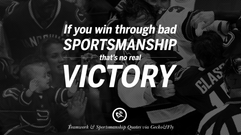 If you win through bad sportsmanship that's no real victory.