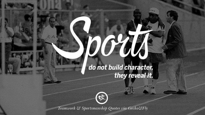 Sports do not build character, they reveal it. Quotes Sportsmanship Teamwork Sports Soccer Fifa Football Cricket NBA Basketball Hockey Tennis Volleyball Table Tennis Baseball Rugby American Football Golf facebook twitter pinterest team work sports saying live online olympics games teamwork quotes inspirational motivational