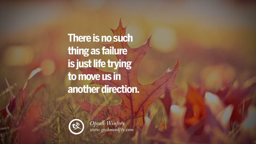 There is no such thing as failure is just life trying to move us in another direction. - Oprah Winfrey Uplifting Inspirational Quotes When You Are About To Give Up success failure
