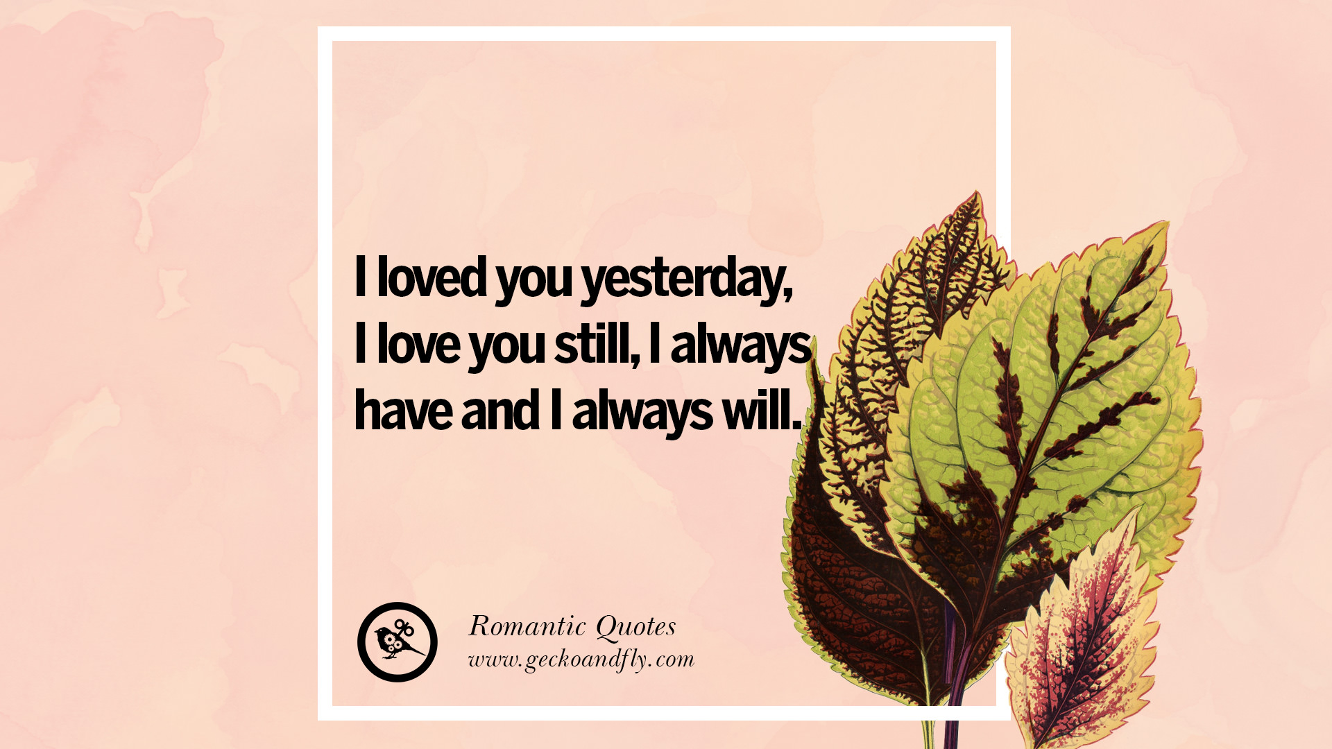 Loved You Yesterday Love You Still Quote: 36 Lovely Romantic Quotes And Wedding Vows For An