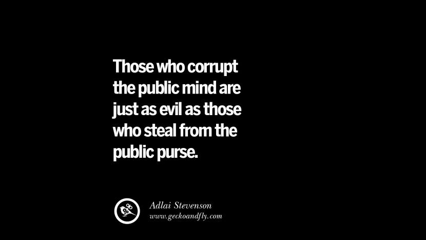 Those who corrupt the public mind are just as evil as those who steal from the public purse. - Adlai Stevenson Inspiring Motivational Anti Corruption Quotes For Politicians On Greed And Power Instagram Pinterest Facebook Happiness