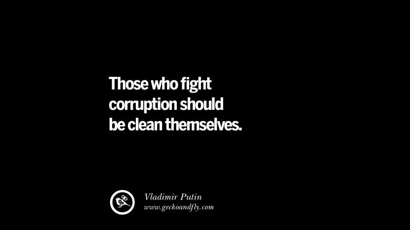 Those who fight corruption should be clean themselves. - Vladimir Putin Inspiring Motivational Anti Corruption Quotes For Politicians On Greed And Power Instagram Pinterest Facebook Happiness
