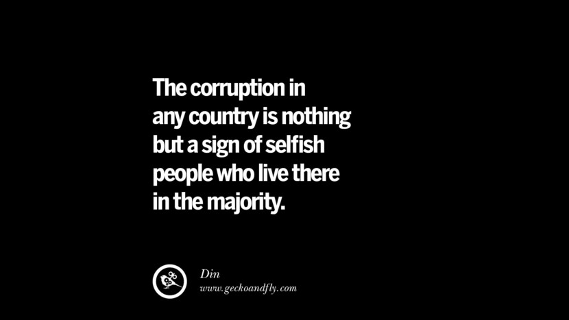 The corruption in any country is nothing but a sign of selfish people who live there in the majority. - Din  Inspiring Motivational Anti Corruption Quotes For Politicians On Greed And Power Instagram Pinterest Facebook