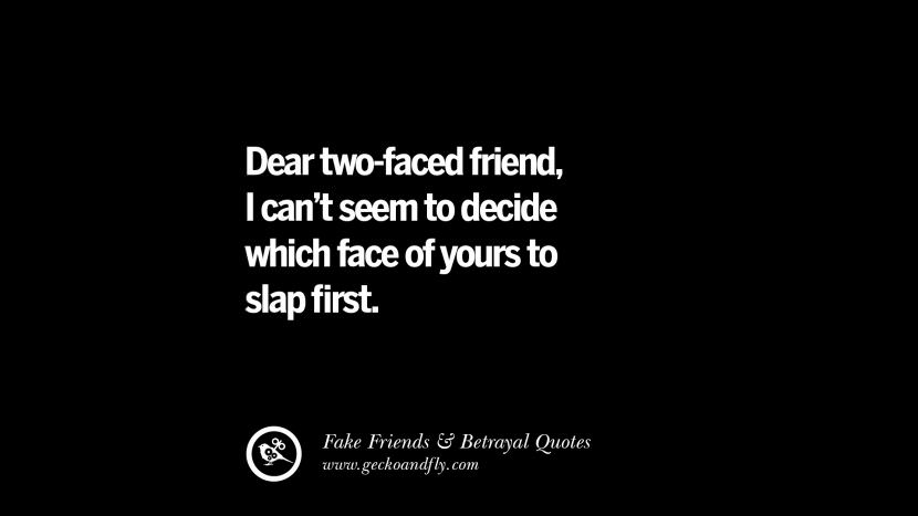 Dear two-faced friend, I can't seem to decide which face of yours to slap first. Quotes On Fake Friends That Back Stabbed And Betrayed You Friendship Instagram Pinterest Facebook