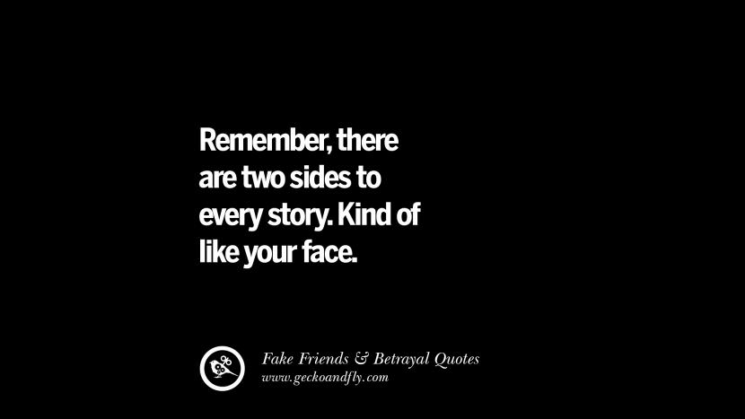 Remember, there are two sides to every story. Kind of like your face. Quotes On Fake Friends That Back Stabbed And Betrayed You Friendship Instagram Pinterest Facebook