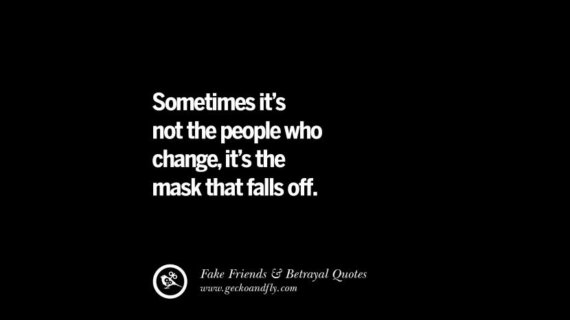 Sometimes it's not the people who change, it's the mask that falls off. Quotes On Fake Friends That Back Stabbed And Betrayed You Friendship Instagram Pinterest Facebook