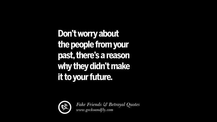 Don't worry about the people from your past, there's a reason why they didn't make it to your future. Quotes On Fake Friends That Back Stabbed And Betrayed You Friendship Instagram Pinterest Facebook