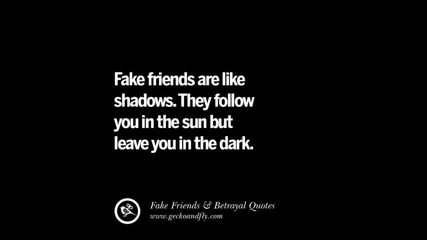 Fake friends are like shadows. They follow you in the sun but leave you in the dark. Quotes On Fake Friends That Back Stabbed And Betrayed You Friendship Instagram Pinterest Facebook