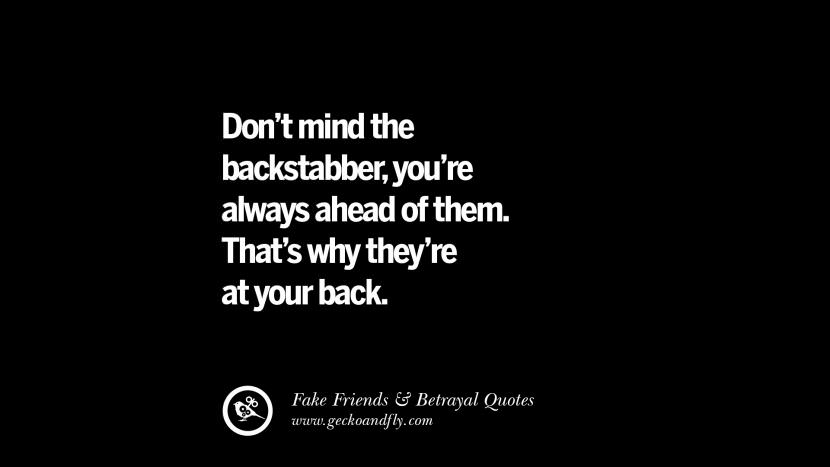 Don't mind the backstabber, you're always ahead of them. That's why they're at your back. Quotes On Fake Friends That Back Stabbed And Betrayed You Friendship Instagram Pinterest Facebook