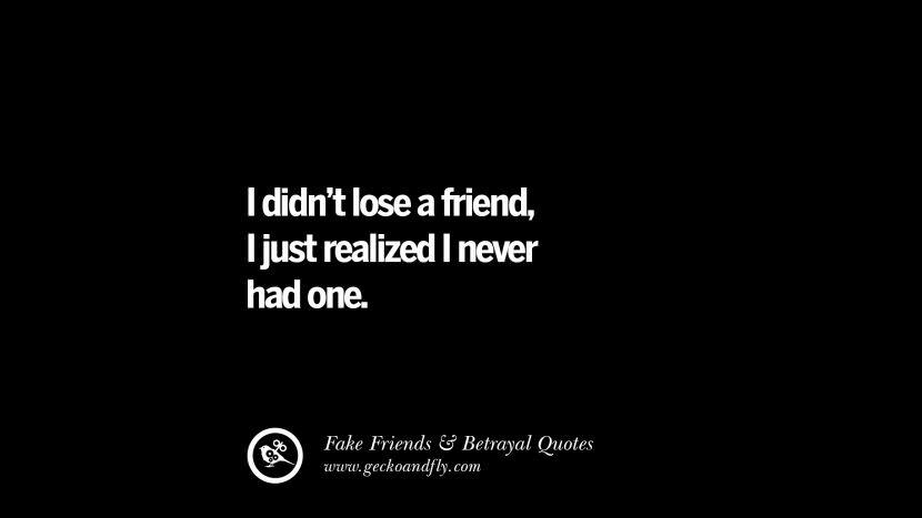 I didn't lose a friend, I just realized I never had one. Quotes On Fake Friends That Back Stabbed And Betrayed You Friendship Instagram Pinterest Facebook
