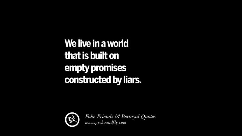 We live in a world that is built on empty promises constructed by liars. Quotes On Fake Friends That Back Stabbed And Betrayed You Friendship Instagram Pinterest Facebook