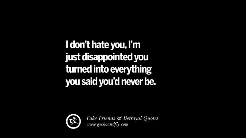 I don't hate you, I'm just disappointed into everything you said you'd never be. Quotes On Fake Friends That Back Stabbed And Betrayed You Friendship Instagram Pinterest Facebook