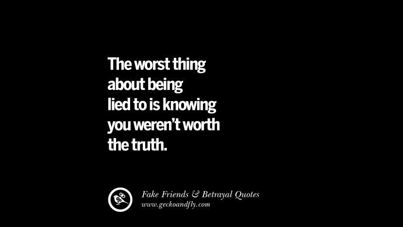 The worst thing about being lied to is knowing you weren't worth the truth. Quotes On Fake Friends That Back Stabbed And Betrayed You Friendship Instagram Pinterest Facebook