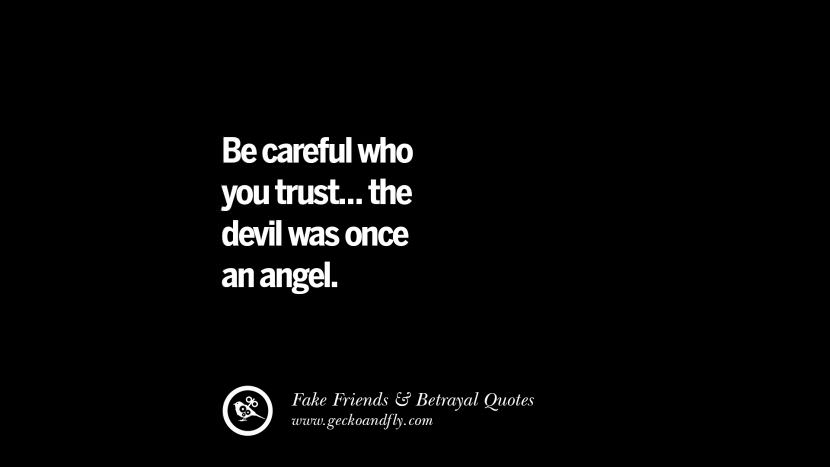 be careful who you trust... the devil was once an angel. Quotes On Fake Friends That Back Stabbed And Betrayed You Friendship Instagram Pinterest Facebook