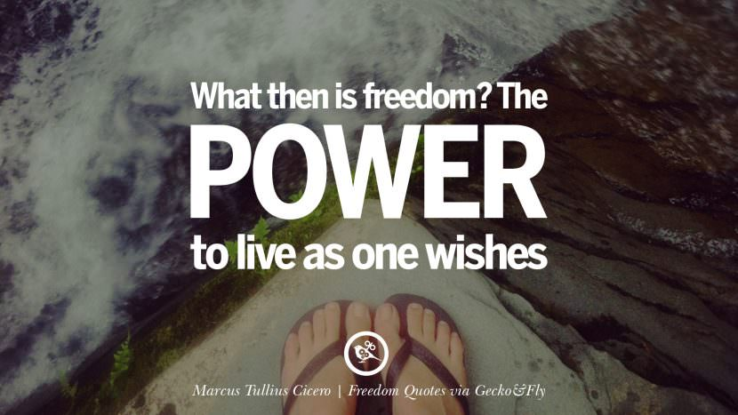 What then is freedom? The power to live as one wishes. - Marcus Tullius Cicero Inspiring Motivational Quotes About Freedom And Liberty Instagram Pinterest Facebook Happiness