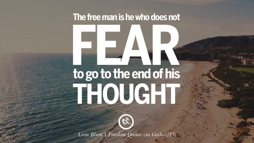 The free man is he who does not fear to go to the end of his thought. - Leon Blum Inspiring Motivational Quotes About Freedom And Liberty Instagram Pinterest Facebook Happiness