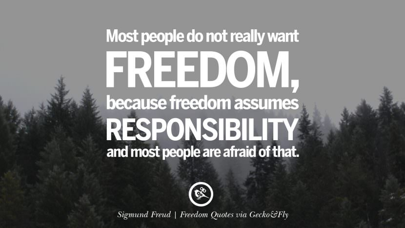 Most people do not really want freedom, because freedom assumes responsibility and most people are afraid of that. - Sigmund Freud Inspiring Motivational Quotes About Freedom And Liberty Instagram Pinterest Facebook Happiness