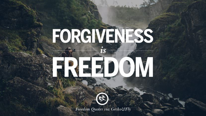 Forgiveness is freedom. Inspiring Motivational Quotes About Freedom And Liberty Instagram Pinterest Facebook Happiness
